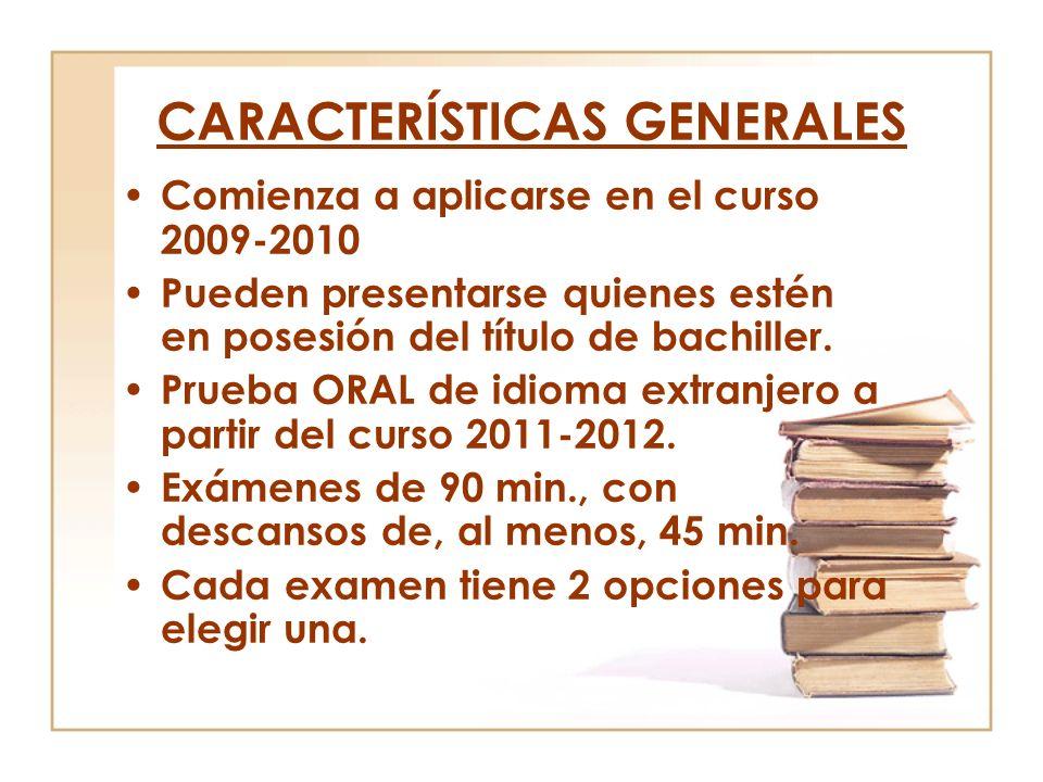 CARACTERÍSTICAS GENERALES Comienza a aplicarse en el curso 2009-2010 Pueden presentarse quienes estén en posesión del título de bachiller. Prueba ORAL