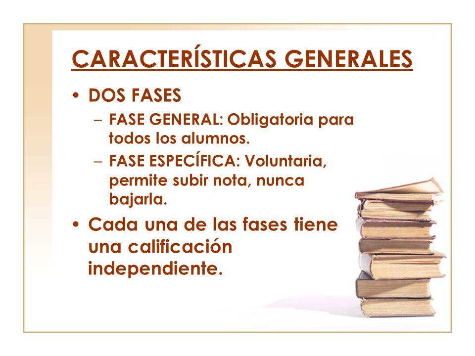 CARACTERÍSTICAS GENERALES DOS FASES – FASE GENERAL: Obligatoria para todos los alumnos. – FASE ESPECÍFICA: Voluntaria, permite subir nota, nunca bajar