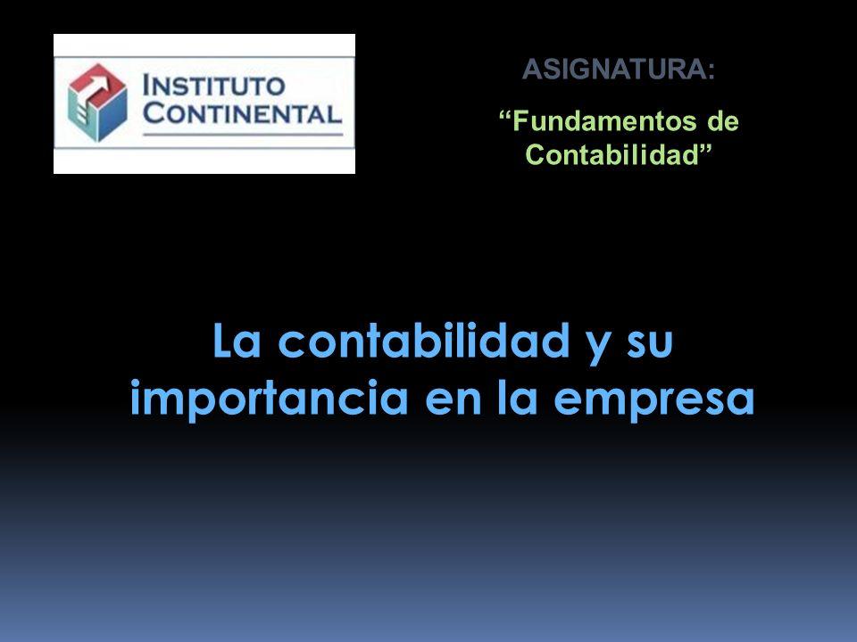 La contabilidad y su importancia en la empresa ASIGNATURA: Fundamentos de Contabilidad