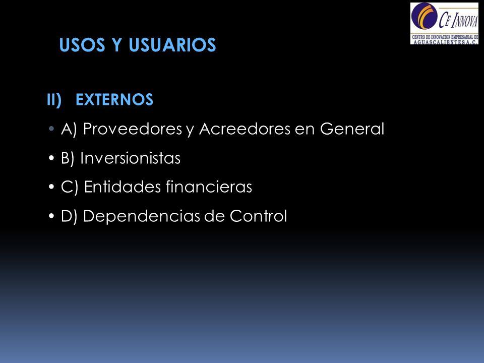 II) EXTERNOS A) Proveedores y Acreedores en General B) Inversionistas C) Entidades financieras D) Dependencias de Control USOS Y USUARIOS