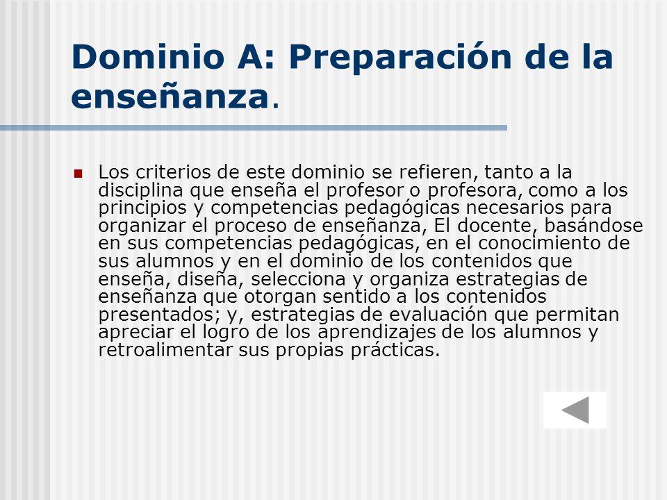 Dominio A: Preparación de la enseñanza. Los criterios de este dominio se refieren, tanto a la disciplina que enseña el profesor o profesora, como a lo