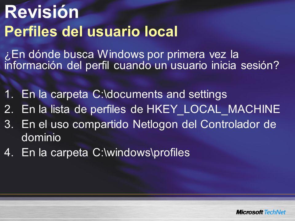Revisión Perfiles del usuario local ¿En dónde busca Windows por primera vez la información del perfil cuando un usuario inicia sesión? 1.En la carpeta