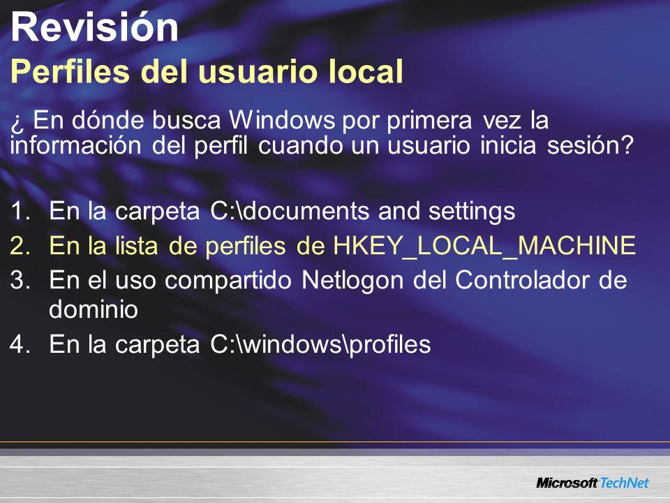 Revisión Perfiles del usuario local ¿ En dónde busca Windows por primera vez la información del perfil cuando un usuario inicia sesión? 1.En la carpet