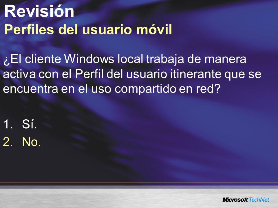 Revisión Perfiles del usuario móvil ¿El cliente Windows local trabaja de manera activa con el Perfil del usuario itinerante que se encuentra en el uso