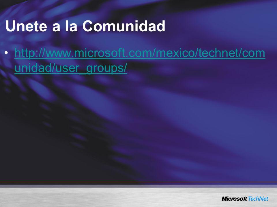 Unete a la Comunidad http://www.microsoft.com/mexico/technet/com unidad/user_groups/http://www.microsoft.com/mexico/technet/com unidad/user_groups/