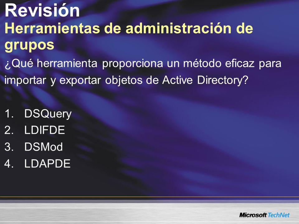 Revisión Herramientas de administración de grupos ¿Qué herramienta proporciona un método eficaz para importar y exportar objetos de Active Directory?
