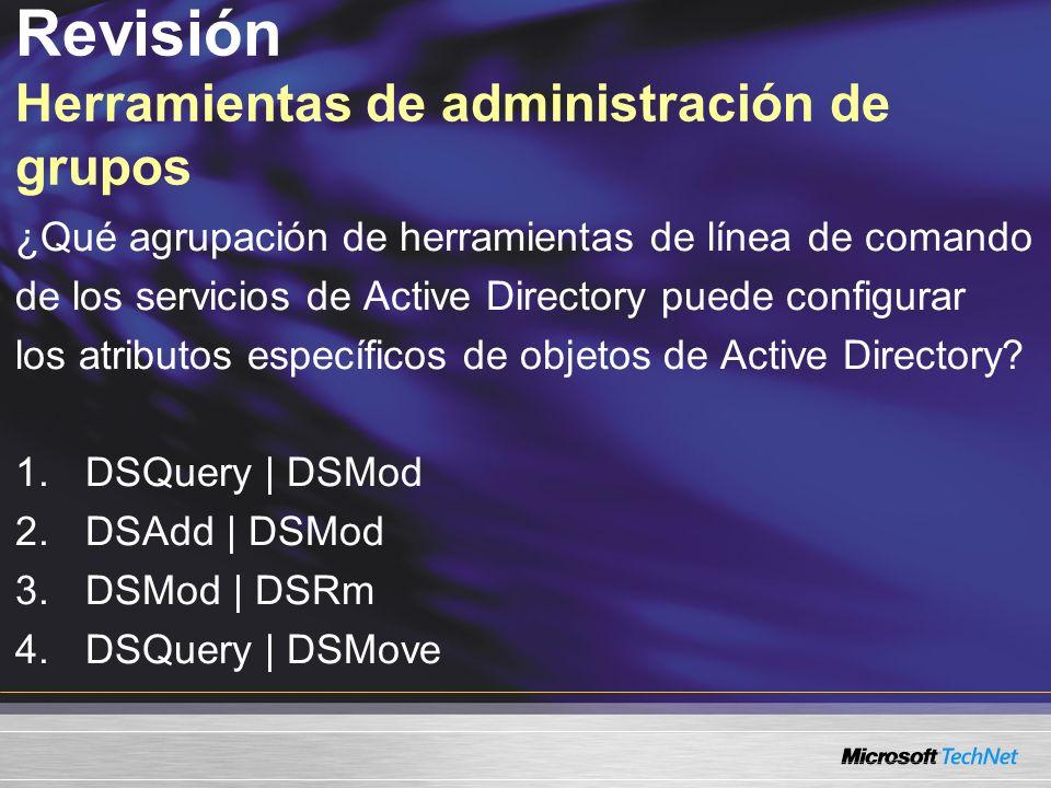 Revisión Herramientas de administración de grupos ¿Qué agrupación de herramientas de línea de comando de los servicios de Active Directory puede confi