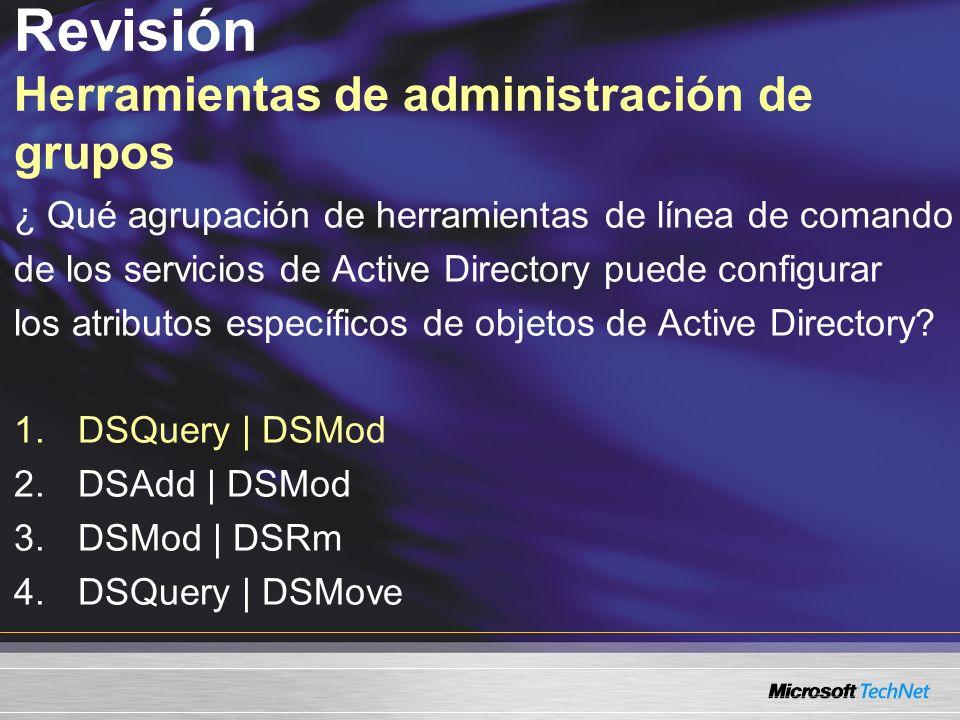 Revisión Herramientas de administración de grupos ¿ Qué agrupación de herramientas de línea de comando de los servicios de Active Directory puede conf
