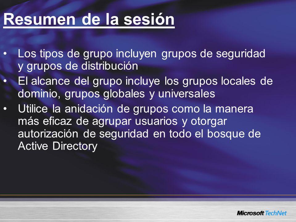 Resumen de la sesión Los tipos de grupo incluyen grupos de seguridad y grupos de distribución El alcance del grupo incluye los grupos locales de domin