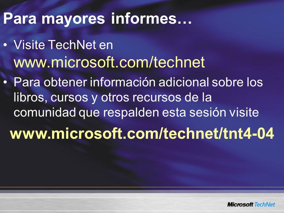 Para mayores informes… Visite TechNet en www.microsoft.com/technet Para obtener información adicional sobre los libros, cursos y otros recursos de la
