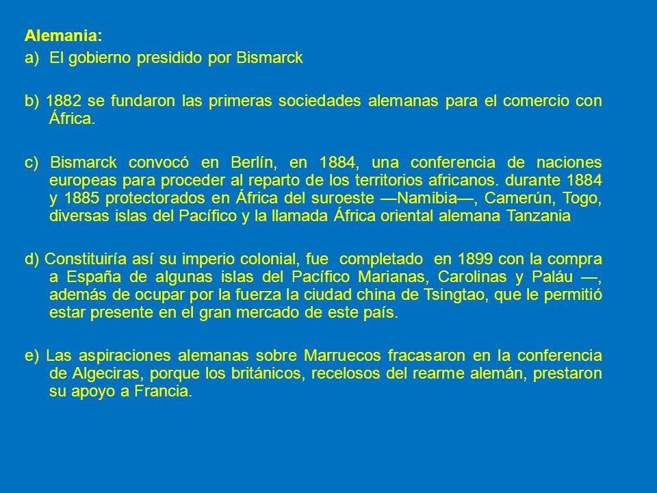 Alemania: a)El gobierno presidido por Bismarck b) 1882 se fundaron las primeras sociedades alemanas para el comercio con África. c) Bismarck convocó e