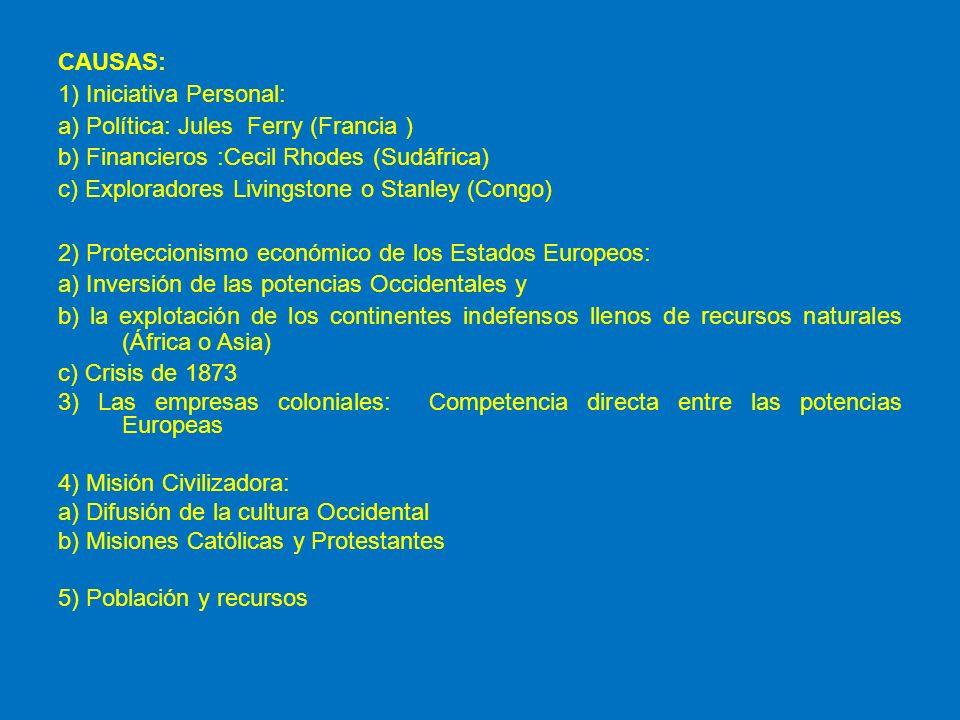 CAUSAS: 1) Iniciativa Personal: a) Política: Jules Ferry (Francia ) b) Financieros :Cecil Rhodes (Sudáfrica) c) Exploradores Livingstone o Stanley (Co