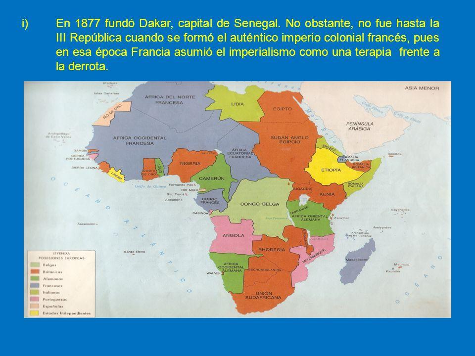 i)En 1877 fundó Dakar, capital de Senegal. No obstante, no fue hasta la III República cuando se formó el auténtico imperio colonial francés, pues en e