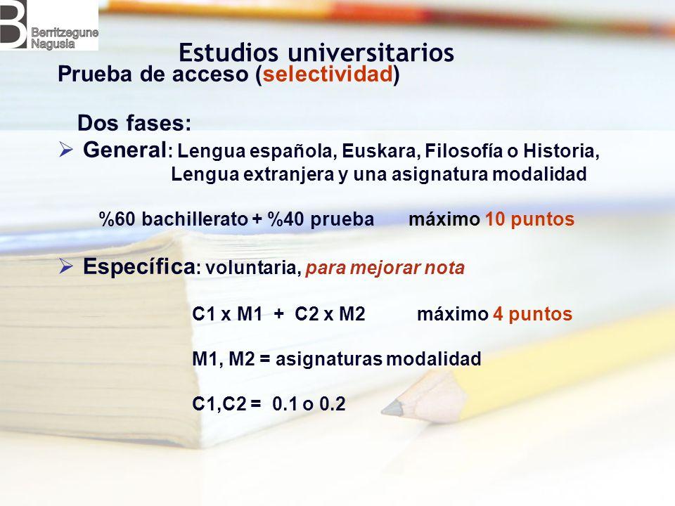 Estudios universitarios Prueba de acceso (selectividad) Dos fases: General : Lengua española, Euskara, Filosofía o Historia, Lengua extranjera y una a