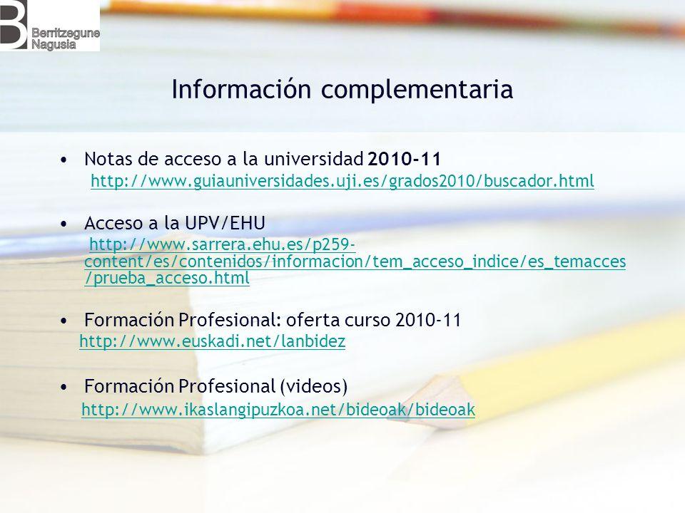 Información complementaria Notas de acceso a la universidad 2010-11 http://www.guiauniversidades.uji.es/grados2010/buscador.html Acceso a la UPV/EHU h