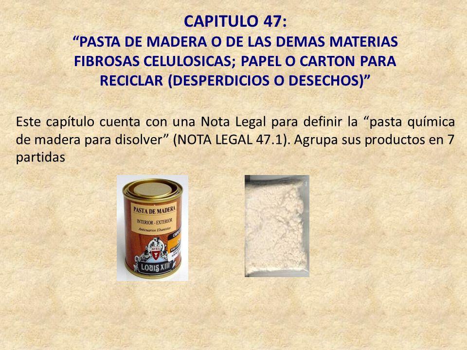 CAPITULO 47: PASTA DE MADERA O DE LAS DEMAS MATERIAS FIBROSAS CELULOSICAS; PAPEL O CARTON PARA RECICLAR (DESPERDICIOS O DESECHOS) Este capítulo cuenta
