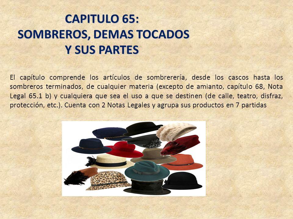 CAPITULO 65: SOMBREROS, DEMAS TOCADOS Y SUS PARTES SOMBREROS, DEMAS TOCADOS Y SUS PARTES El capítulo comprende los artículos de sombrerería, desde los