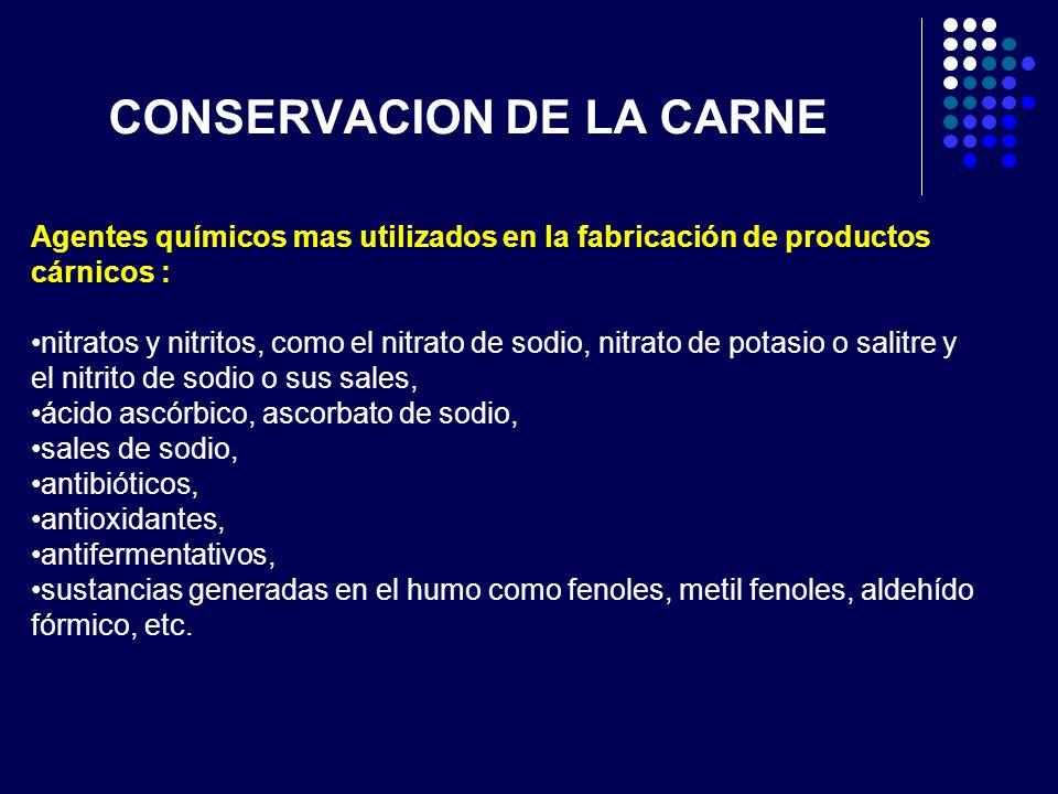 CONSERVACION DE LA CARNE Agentes químicos mas utilizados en la fabricación de productos cárnicos : nitratos y nitritos, como el nitrato de sodio, nitr