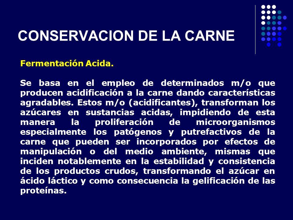 CONSERVACION DE LA CARNE Fermentación Acida. Se basa en el empleo de determinados m/o que producen acidificación a la carne dando características agra