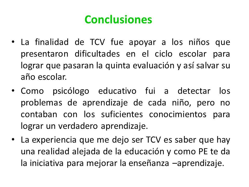 Conclusiones La finalidad de TCV fue apoyar a los niños que presentaron dificultades en el ciclo escolar para lograr que pasaran la quinta evaluación