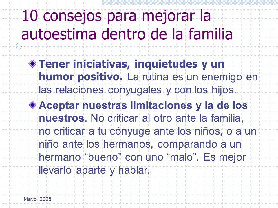 Mayo 2008 10 consejos para mejorar la autoestima dentro de la familia Tener iniciativas, inquietudes y un humor positivo. La rutina es un enemigo en l