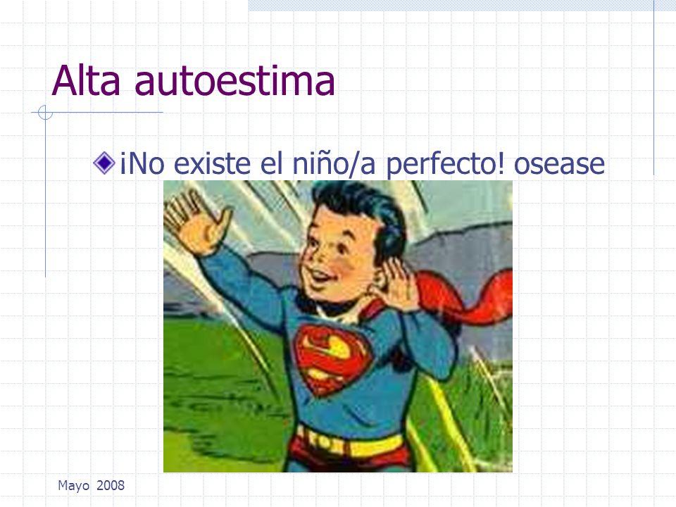 Mayo 2008 Alta autoestima ¡No existe el niño/a perfecto! osease