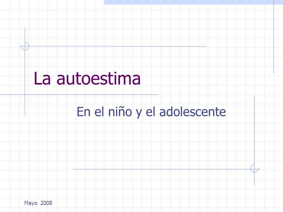 Mayo 2008 La autoestima En el niño y el adolescente