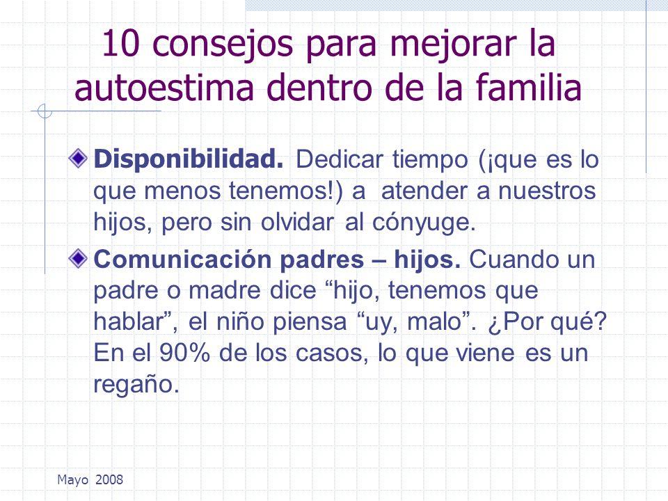 Mayo 2008 10 consejos para mejorar la autoestima dentro de la familia Disponibilidad. Dedicar tiempo (¡que es lo que menos tenemos!) a atender a nuest