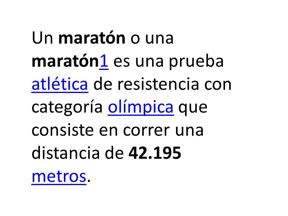 Un maratón o una maratón1 es una prueba atlética de resistencia con categoría olímpica que consiste en correr una distancia de 42.195 metros.1 atlétic
