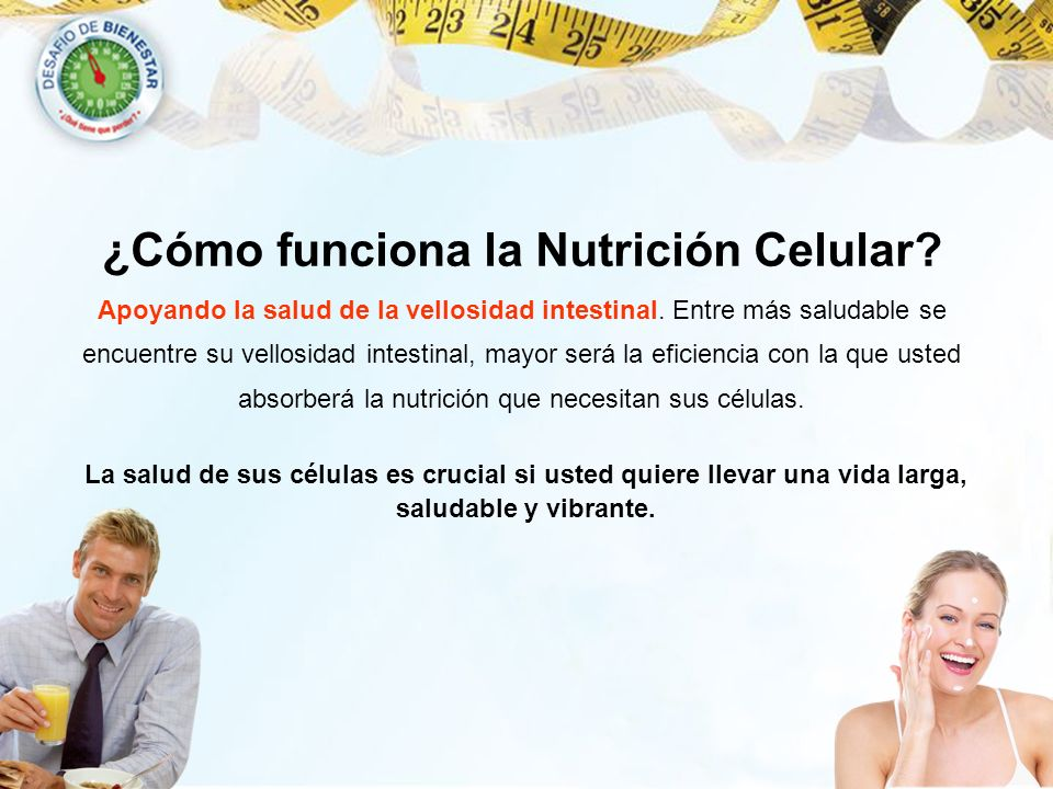 ¿Cómo funciona la Nutrición Celular? Apoyando la salud de la vellosidad intestinal. Entre más saludable se encuentre su vellosidad intestinal, mayor s