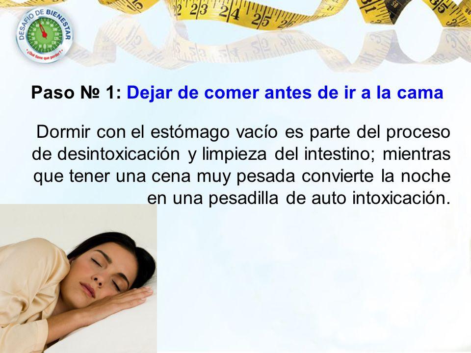 Paso 1: Dejar de comer antes de ir a la cama Dormir con el estómago vacío es parte del proceso de desintoxicación y limpieza del intestino; mientras q