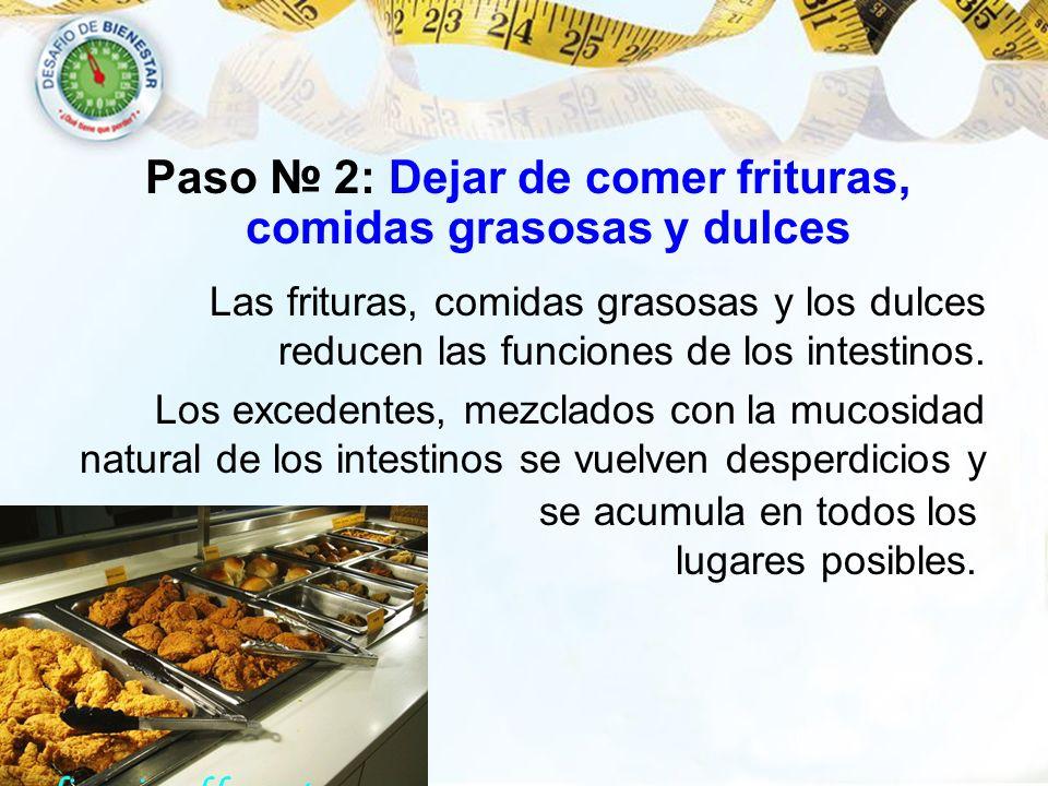 Paso 2: Dejar de comer frituras, comidas grasosas y dulces Las frituras, comidas grasosas y los dulces reducen las funciones de los intestinos. Los ex