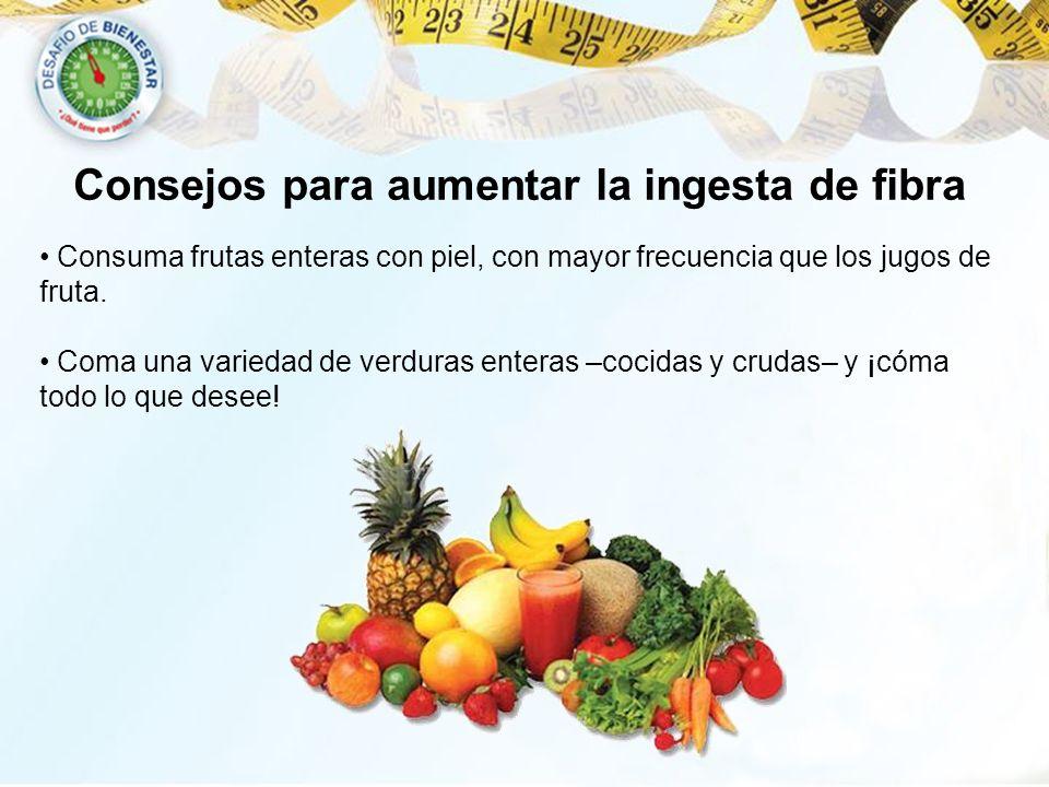 Consejos para aumentar la ingesta de fibra Consuma frutas enteras con piel, con mayor frecuencia que los jugos de fruta. Coma una variedad de verduras