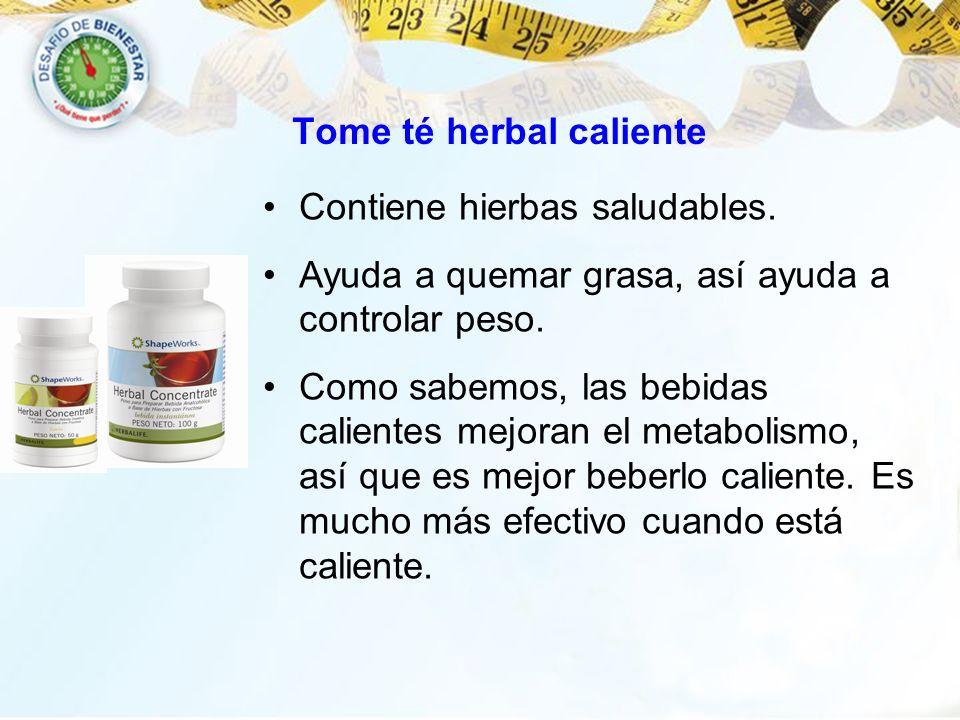 Tome té herbal caliente Contiene hierbas saludables. Ayuda a quemar grasa, así ayuda a controlar peso. Como sabemos, las bebidas calientes mejoran el