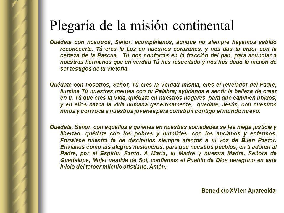 Plegaria de la misión continental Quédate con nosotros, Señor, acompáñanos, aunque no siempre hayamos sabido reconocerte. Tú eres la Luz en nuestros c