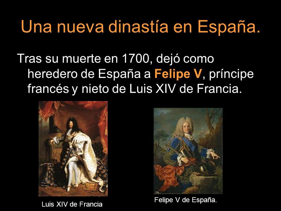 Una nueva dinastía en España. Tras su muerte en 1700, dejó como heredero de España a Felipe V, príncipe francés y nieto de Luis XIV de Francia. Luis X
