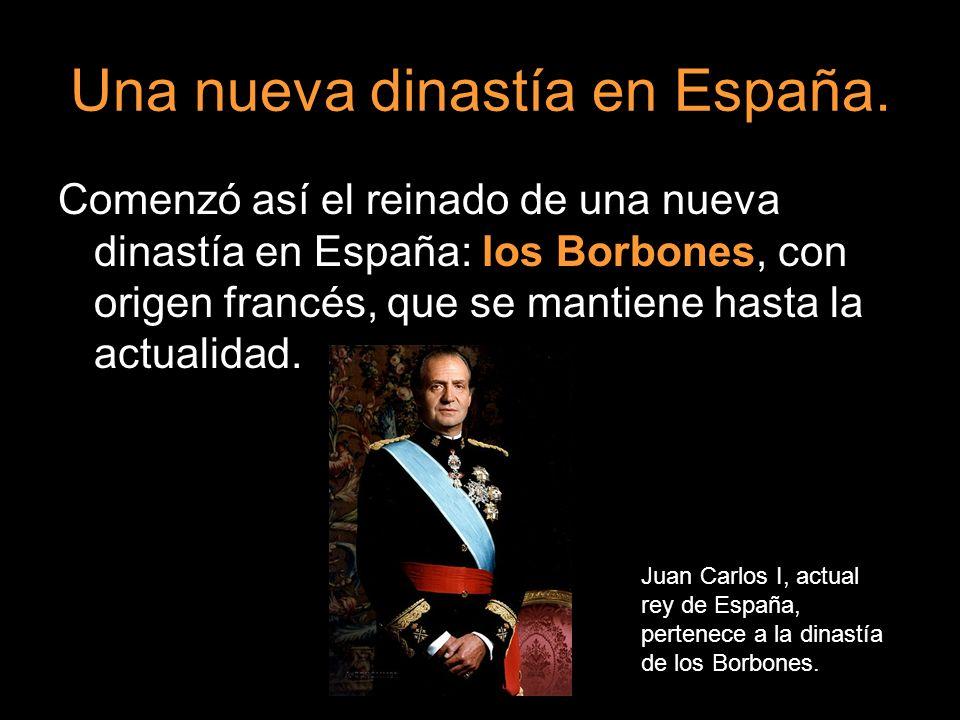 Una nueva dinastía en España. Comenzó así el reinado de una nueva dinastía en España: los Borbones, con origen francés, que se mantiene hasta la actua