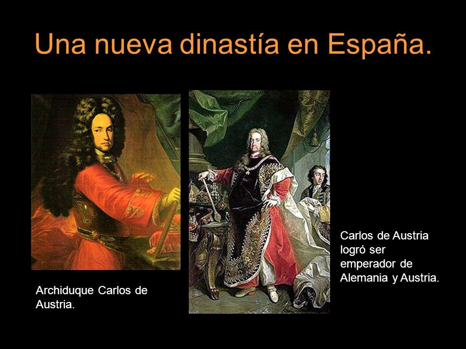 Una nueva dinastía en España. Archiduque Carlos de Austria. Carlos de Austria logró ser emperador de Alemania y Austria.