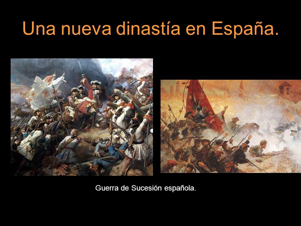 Una nueva dinastía en España. Guerra de Sucesión española.
