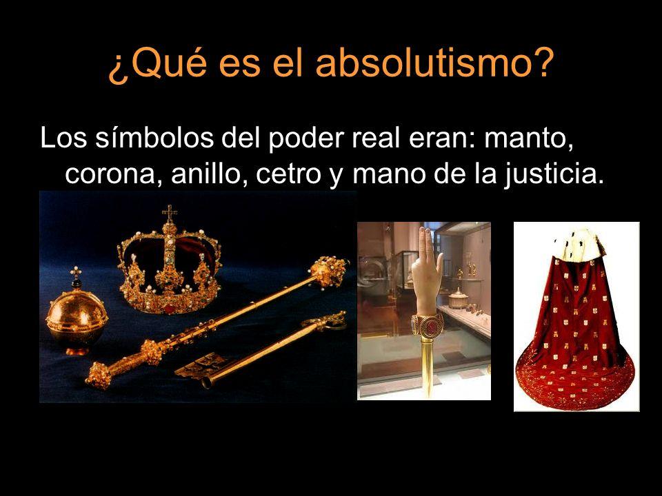 ¿Qué es el absolutismo? Los símbolos del poder real eran: manto, corona, anillo, cetro y mano de la justicia.