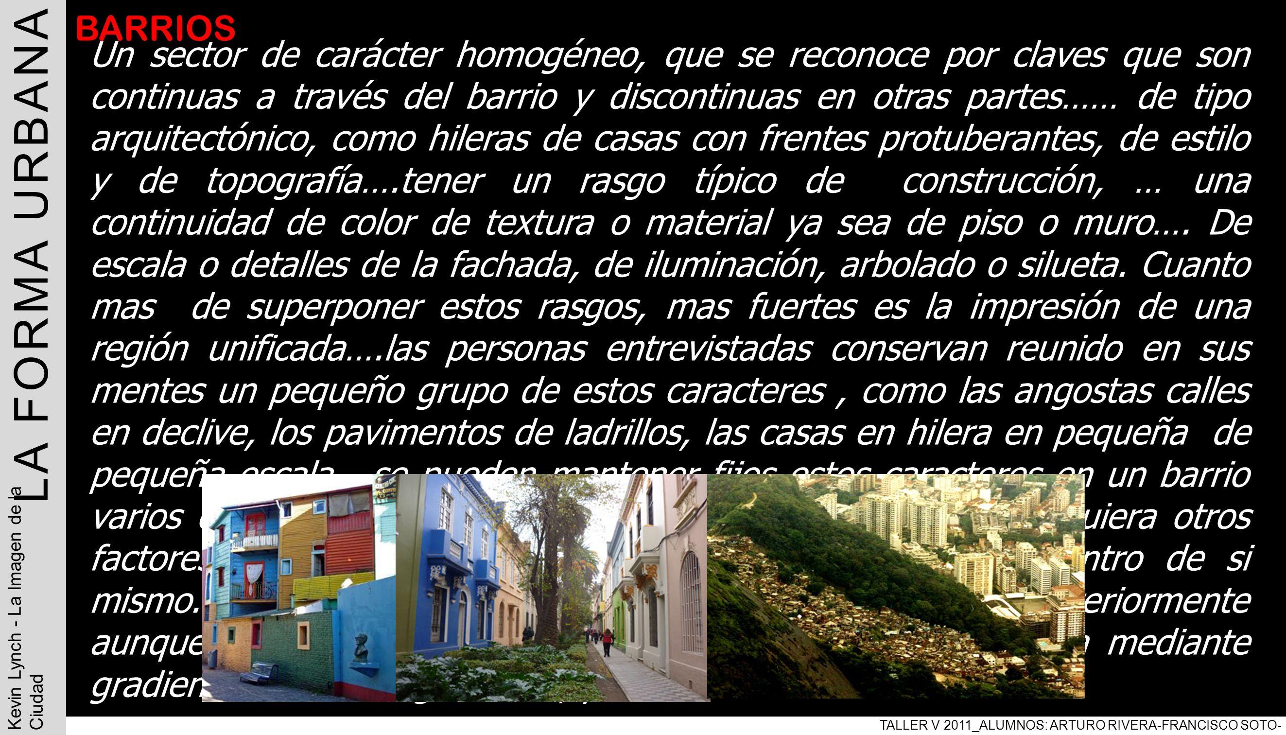 LA FORMA URBANA TALLER V 2011_ALUMNOS: ARTURO RIVERA-FRANCISCO SOTO- PABLO ARAVENA Kevin Lynch - La Imagen de la Ciudad BARRIOS Un sector de carácter