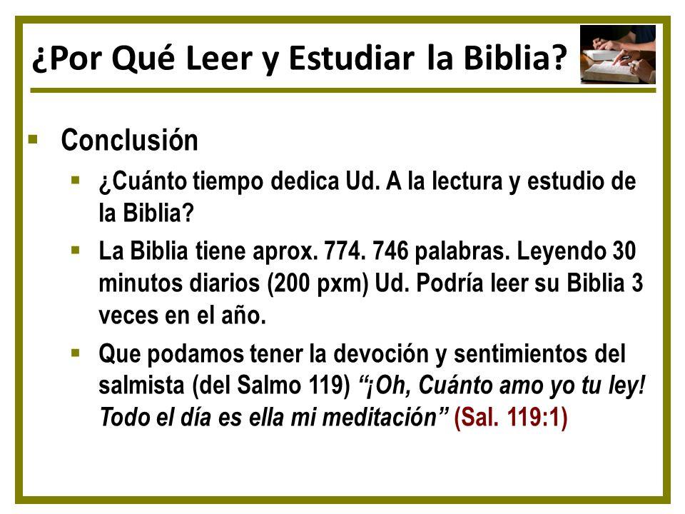 ¿Por Qué Leer y Estudiar la Biblia? Conclusión ¿Cuánto tiempo dedica Ud. A la lectura y estudio de la Biblia? La Biblia tiene aprox. 774. 746 palabras