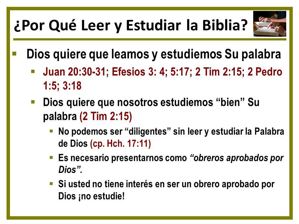 ¿Por Qué Leer y Estudiar la Biblia? Dios quiere que leamos y estudiemos Su palabra Juan 20:30-31; Efesios 3: 4; 5:17; 2 Tim 2:15; 2 Pedro 1:5; 3:18 Di