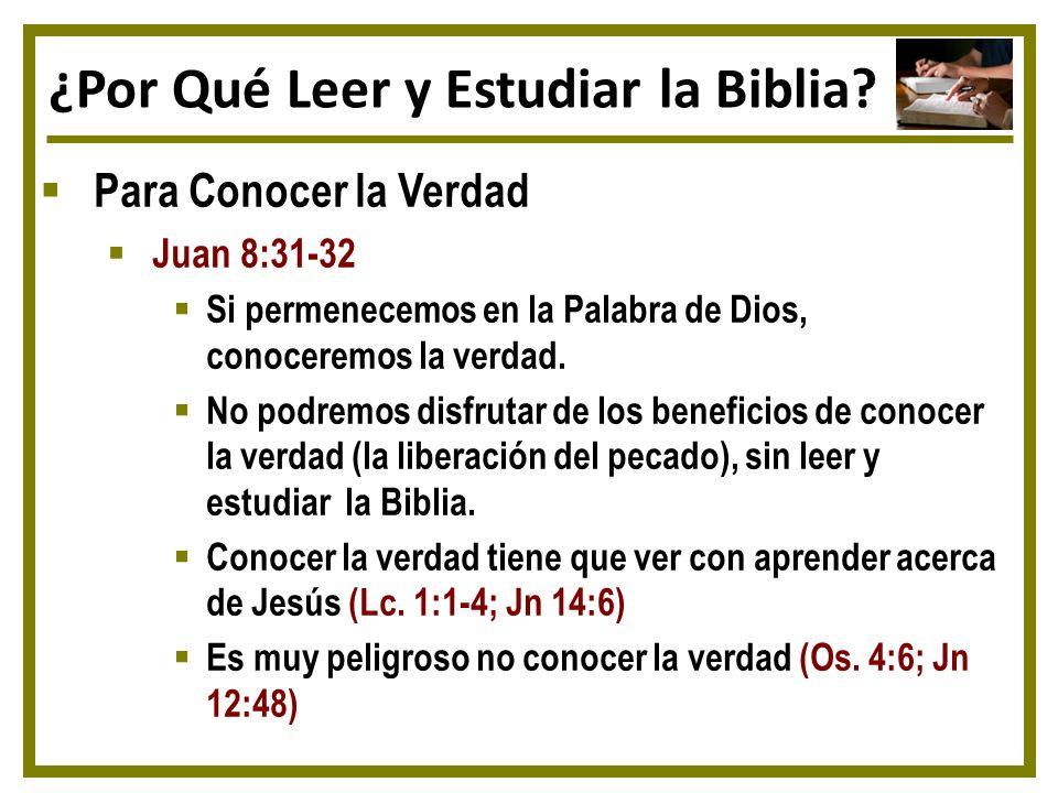 ¿Por Qué Leer y Estudiar la Biblia? Para Conocer la Verdad Juan 8:31-32 Si permenecemos en la Palabra de Dios, conoceremos la verdad. No podremos disf