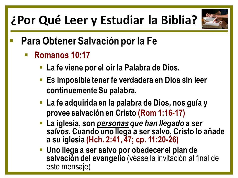 ¿Por Qué Leer y Estudiar la Biblia? Para Obtener Salvación por la Fe Romanos 10:17 La fe viene por el oír la Palabra de Dios. Es imposible tener fe ve