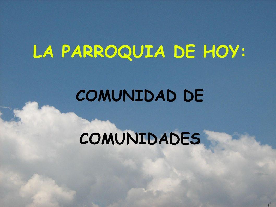 LA PARROQUIA DE HOY: COMUNIDAD DE COMUNIDADES