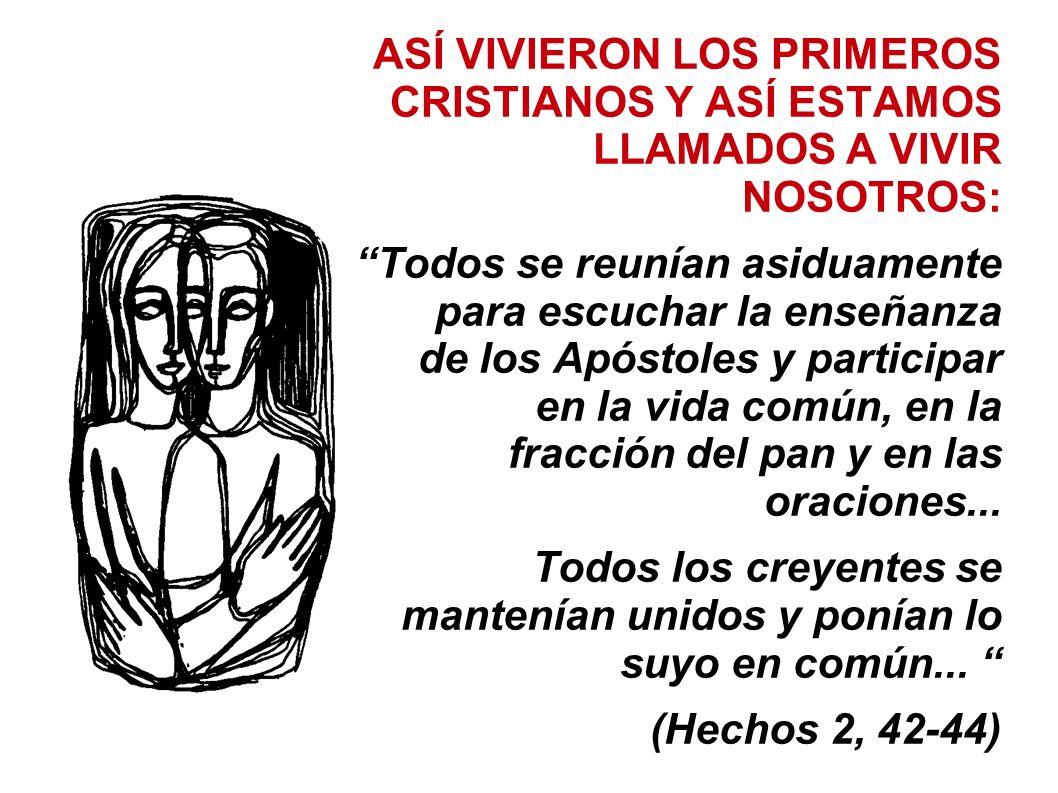 ASÍ VIVIERON LOS PRIMEROS CRISTIANOS Y ASÍ ESTAMOS LLAMADOS A VIVIR NOSOTROS: Todos se reunían asiduamente para escuchar la enseñanza de los Apóstoles