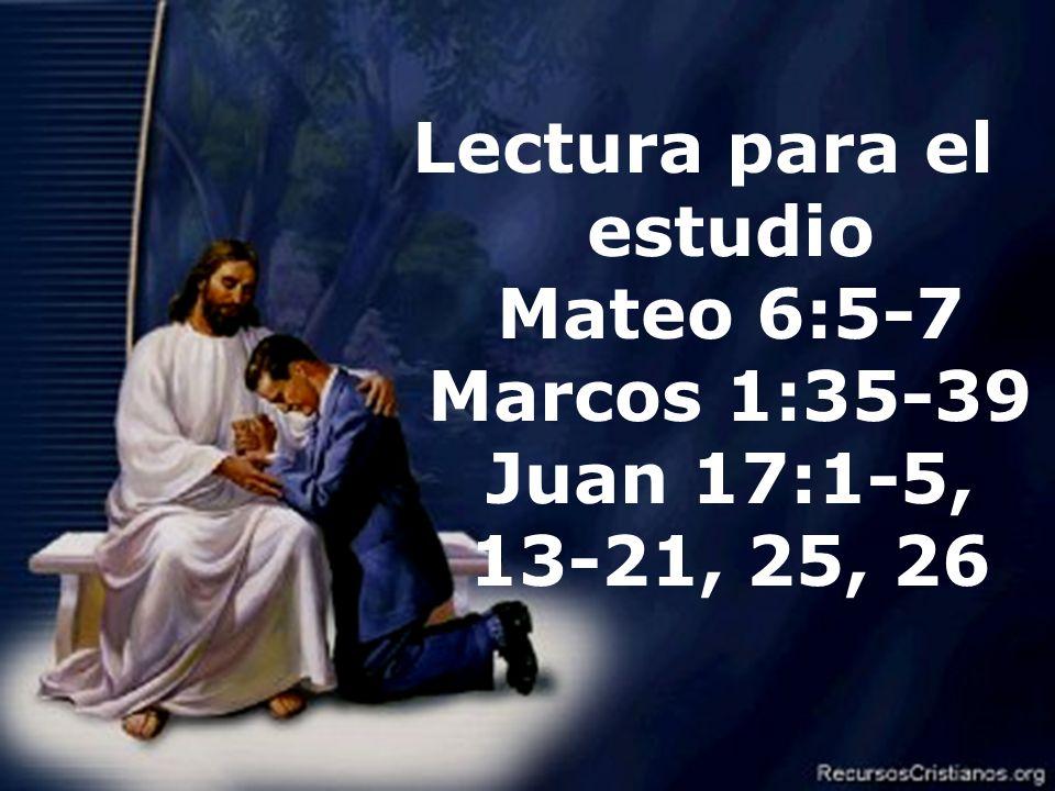 Efrain Sonera3 Lectura para el estudio Mateo 6:5-7 Marcos 1:35-39 Juan 17:1-5, 13-21, 25, 26