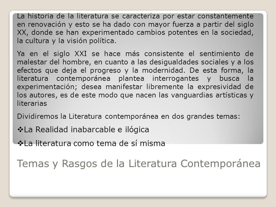 Temas y Rasgos de la Literatura Contemporánea La historia de la literatura se caracteriza por estar constantemente en renovación y esto se ha dado con