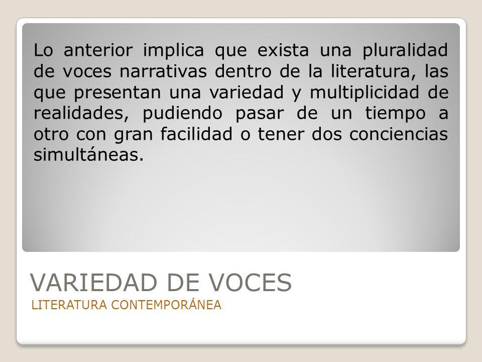 VARIEDAD DE VOCES LITERATURA CONTEMPORÁNEA Lo anterior implica que exista una pluralidad de voces narrativas dentro de la literatura, las que presenta